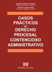 Casos prácticos de Derecho Procesal Contencioso-administrativo